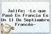 http://tecnoautos.com/wp-content/uploads/imagenes/tendencias/thumbs/jalife-lo-que-paso-en-francia-es-un-11-de-septiembre-frances.jpg Que Paso En Francia. Jalife: ?Lo que pasó en Francia es un 11 de septiembre francés?, Enlaces, Imágenes, Videos y Tweets - http://tecnoautos.com/actualidad/que-paso-en-francia-jalife-lo-que-paso-en-francia-es-un-11-de-septiembre-frances/