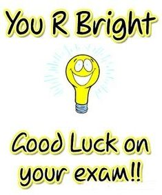 You are bright Good luck on your exams Source by cfoctober Exam Good Luck Quotes, Exam Wishes Good Luck, Best Wishes For Exam, Good Luck For Exams, Exam Quotes, Morning Love Quotes, Exam Success Wishes, New Baby Quotes, Quotes For Kids