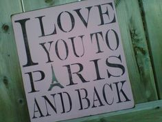 Wooden Sign - I Love You To Paris and Back. via Etsy.