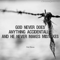 Rick Warren Quote - God Doesn't Make Mistakes    For more Christian and inspirational quotes, visit www.ChristianQuotes.info #Christianquotes
