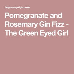Pomegranate and Rosemary Gin Fizz - The Green Eyed Girl
