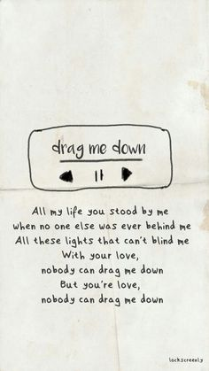 One Direction - Drag Me Down. I don't really like the band but this is a great song. (Pinterest: @rubyyyz )