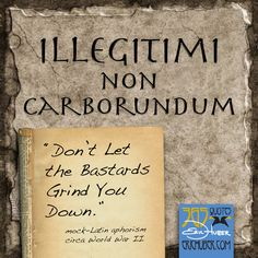 "Creative 365:2012 | Quotes (Day 013)    ""Illegitimi non Carborundum""  (Don't Let the Bastards Grind You Down)  mock-Latin aphorism    Popular around my house growing up. I thought my mom and dad made it up!"