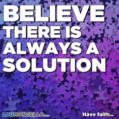 Good morning! There is always a solution, no matter the problem. You must believe it unquestionably in order to succeed. Focus your attention only on a positive outcome. Have faith…