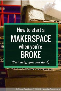 How to Start a Makerspace when you're broke (Seriously, you can do it) | In my post on AASL Knowledge Quest, I revisit the idea of how to start a makerspace on a budget.  Despite what some may tell you, you can totally start an awesome makerspace with little to no funds.  It'll just take some extra elbow grease.