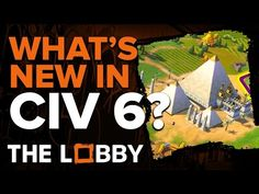 What's New in Civilization 6? - The Lobby