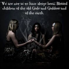We are now as we have always been. Blessed children of the old Gods and Goddesses and of the Earth.