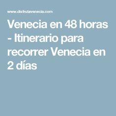 Venecia en 48 horas - Itinerario para recorrer Venecia en 2 días