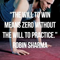 The will to win means zero without the will to practice. Robin Sharma