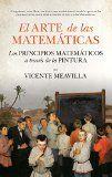 El arte de las matemáticas : un grabado, ocho óleos y un fresco que conectan el arte con las matemáticas : [los principios matemáticos a través de la pintura] / Vicente Meavilla.  http://encore.fama.us.es/iii/encore/record/C__Rb2714643?lang=spi