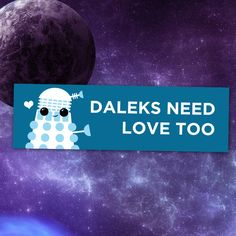 """Daleks Need Love Too"" sticker"