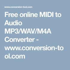 Free online MIDI to Audio MP3/WAV/M4A Converter - www.conversion-tool.com