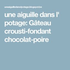 une aiguille dans l' potage: Gâteau crousti-fondant chocolat-poire