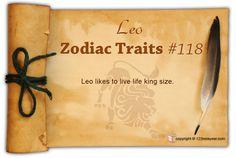 Leo likes to live life king size.