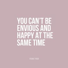 envy, Frank Tyger, happiness, jelousy, quote