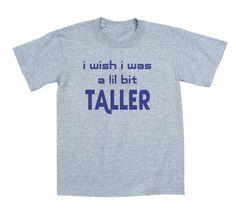 I Wish I Was Taller Cool Cute Funny Kids Shirt  Price : $14.00 http://www.kidteez.com/Wish-Taller-Cool-Funny-Shirt/dp/B00BCNTJQA