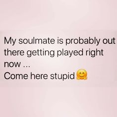 Getting Played, My Soulmate, I Laughed, How To Make, Truths, Funny, Ha Ha, Hilarious