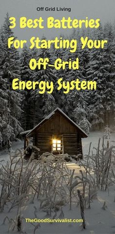 Off Grid Living-Choosing the right batteries for your off-grid system is vital (and keeping the batteries alive as long as possible is also vitally important)! Learn the 3 types of batteries and how to maintain them in this article.