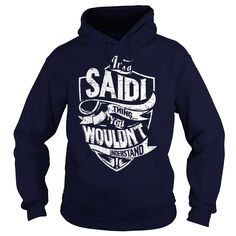 [Top tshirt name tags] Its a SAIDI Thing You Wouldnt Understand  Best Shirt design  SAIDI are you tired of having to explain yourself? With these T-Shirts you no longer have to. There are things that only SAIDI can understand. Grab yours TODAY! If its not for you you can search your name or your friends name.  Tshirt Guys Lady Hodie  TAG YOUR FRIEND SHARE and Get Discount Today Order now before we SELL OUT  Camping a ritz thing you wouldnt understand tshirt hoodie hoodies year name birthday…