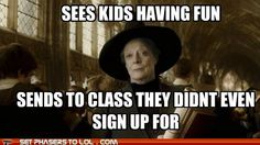 Professor McGonagall and take mr weasly with you he is having way to much fun .