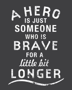 A Hero Is Just Someone Who Is Brave