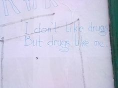 i don't like drugs but drugs like me