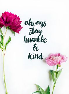 Stay Humble and Be Kind