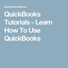 QuickBooks Tutorials - Learn How To Use QuickBooks