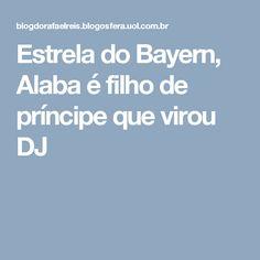 Estrela do Bayern, Alaba é filho de príncipe que virou DJ