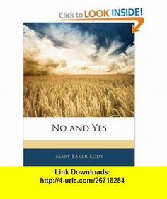 No and Yes (9781142991319) Mary Baker Eddy , ISBN-10: 1142991318  , ISBN-13: 978-1142991319 ,  , tutorials , pdf , ebook , torrent , downloads , rapidshare , filesonic , hotfile , megaupload , fileserve