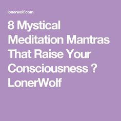 8 Mystical Meditation Mantras That Raise Your Consciousness ⋆ LonerWolf