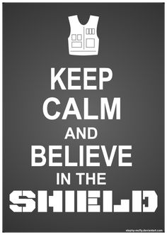 Keep Calm and Believe in the Shield Poster by Stephy-McFly.deviantart.com on @deviantART