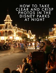 Tips for photography while on vacation - how to take clear and crisp photos at night while in the Disney parks