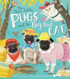 Three Pugs and the Big, Bad Cat, by Becky Davies (released March 1, 2017). Three pugs set out to build homes strong enough to stop the big bad cat, who is not far behind them, from eating their treats.