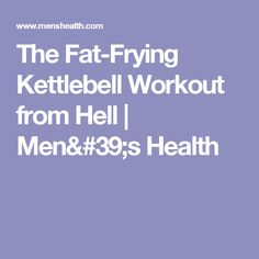 The Fat-Frying Kettlebell Workout from Hell   Men's Health