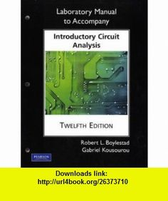 Laboratory Manual for Introductory Circuit Analysis (Pearson Custom Electronics Technology) (9780135060148) Robert L. Boylestad, Gabriel Kousourou , ISBN-10: 0135060141  , ISBN-13: 978-0135060148 ,  , tutorials , pdf , ebook , torrent , downloads , rapidshare , filesonic , hotfile , megaupload , fileserve