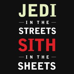 Jedi In The Streets, Sith In The Sheets T-Shirt - $6.50. https://www.tanga.com/deals/020c6da8d1/jedi-in-the-streets-sith-in-the-sheets-t-shirt