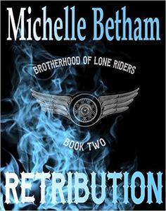 Retribution (The Lone Riders MC Series Book 2) eBook: Michelle Betham: Amazon.co.uk: Kindle Store