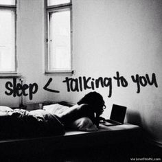 Talking To You Is More Important Than Sleeo