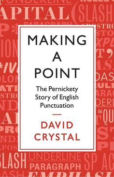 Making+a+Point:+The+Persnickety+Story+of+English+Punctuation