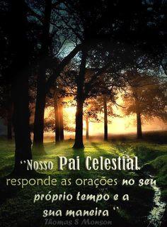 ''Nosso Pai Celestial responde as orações no seu próprio tempo e a sua maneira.'' -Thomas S. Monson
