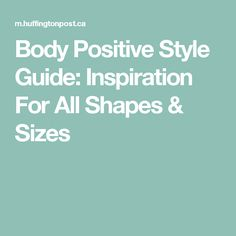 Body Positive Style Guide: Inspiration For All Shapes & Sizes