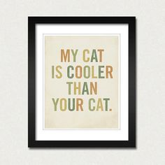 Holiday Gift Guide 2011:  For the Pet Lover. My Cat is Cooler Than Your Cat 8x10 Typography Art Print