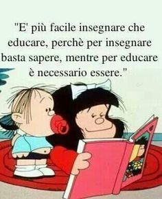 #Frasi : Es más fácil enseñar que educar, porque para enseñar basta saber, mientras para educar es necesario ser.