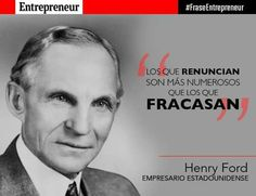 Los que renuncian son más numerosos que los que fracasan.  #HenryFord #TuCambioEsAhora