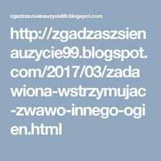 http://zgadzaszsienauzycie99.blogspot.com/2017/03/zadawiona-wstrzymujac-zwawo-innego-ogien.html