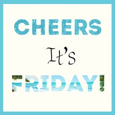 Cheers! It's Friday!