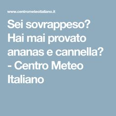 Sei sovrappeso? Hai mai provato ananas e cannella? - Centro Meteo Italiano