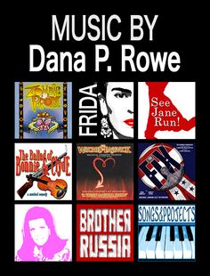 """""""Dana P. Rowe is an American composer whose musical theater works have been performed internationally with commercial productions in London's West End (Theatre Royal Drury Lane, Prince of Wales, The Donmar Warehouse), Russia, Czech Republic, Japan (including Tokyo's Imperial Garden Theatre), Germany, Australia, New York City and Sao Paulo, Brazil."""""""
