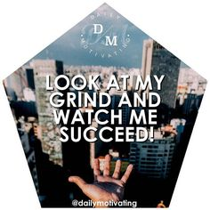 Look at my grind and watch me succeed!  #dailymotivatingCheck out my instagram account @dailymotivating for more like this!